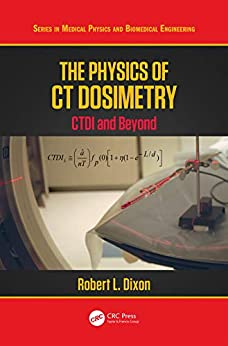 """""""The Physics of CT Dosimetry: CTDI and Beyond (Series in Medical Physics and Biomedical Engineering) (English Edition)"""",作者:[Robert L. Dixon]"""