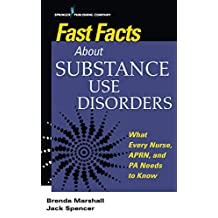 Fast Facts About Substance Use Disorders: What Every Nurse, APRN, and PA Needs to Know (English Edition)