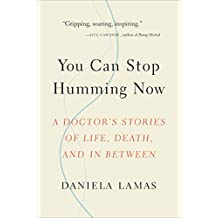 You Can Stop Humming Now: A Doctor's Stories of Life, Death, and in Between (English Edition)