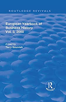 """""""The European Yearbook of Business History (Routledge Revivals) (English Edition)"""",作者:[T. R. Gourish]"""