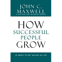 How Successful People Grow: 15 Ways to Get Ahead in Life (English Edition)