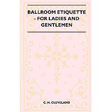 Ballroom Etiquette - For Ladies And Gentlemen (English Edition)