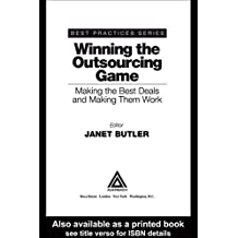 Winning the Outsourcing Game: Making the Best Deals and Making Them Work (Best Practices Book 13) (English Edition)