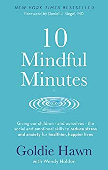 """""""10 Mindful Minutes: Giving our children - and ourselves - the skills to reduce stress and anxiety for healthier, happier lives (English Edition)"""",作者:[Goldie Hawn, Wendy Holden]"""