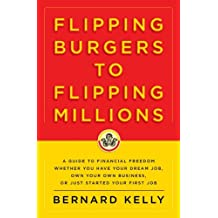 Flipping Burgers to Flipping Millions: A Guide to Financial Freedom Whether You Have Your Dream Job, Own Your Own Business, or Just Started Your First Job (English Edition)