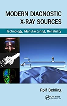 """""""Modern Diagnostic X-Ray Sources: Technology, Manufacturing, Reliability (English Edition)"""",作者:[Rolf Behling]"""