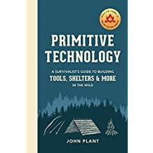 Primitive Technology: A Survivalist's Guide to Building Tools, Shelters, and More in the Wild (English Edition)