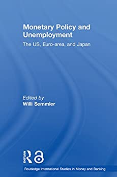 """""""Monetary Policy and Unemployment: The US, Euro-area and Japan (Routledge International Studies in Money and Banking) (English Edition)"""",作者:[Willi Semmler]"""