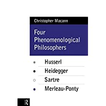 Four Phenomenological Philosophers: Husserl, Heidegger, Sartre, Merleau-Ponty (English Edition)