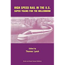 High Speed Rail in the US: Super Trains for the Millennium (English Edition)