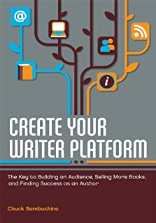 Create Your Writer Platform: The Key to Building an Audience, Selling More Books, and Finding Success as an A uthor (Engli...