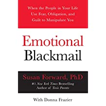 Emotional Blackmail: When the People in Your Life Use Fear, Obligation, and Guilt to Manipulate You (English Edition)