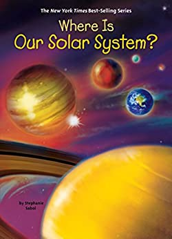 """""""Where Is Our Solar System? (Where Is?) (English Edition)"""",作者:[Stephanie Sabol, Who HQ, Ted Hammond]"""