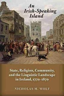 一个爱尔兰讲话的岛屿: 爱尔兰的州、宗教、社区和语言景观,1770-1870 年(爱尔兰和爱尔兰散居者历史)