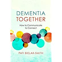 Dementia Together: How to Communicate to Connect (Nonviolent Communication Guides) (English Edition)