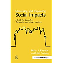 Measuring and Improving Social Impacts: A Guide for Nonprofits, Companies and Impact Investors (English Edition)
