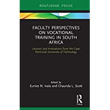 Faculty Perspectives on Vocational Training in South Africa: Lessons and Innovations from the Cape Peninsula University of Technology (English Edition)