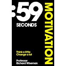 59 Seconds: Motivation: Think A Little, Change A Lot (English Edition)