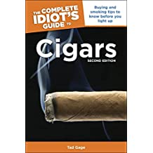 The Complete Idiot's Guide to Cigars, 2nd Edition: Buying and Smoking Tips to Know Before You Light Up (English Edition)