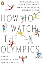 How to Watch the Olympics: The Essential Guide to the Rules, Statistics, Heroes, and Zeroes of Every Sport (English Edition)