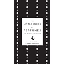 The Little Book of Perfumes: The Hundred Classics (English Edition)