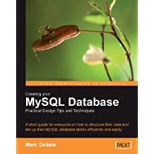 Creating your MySQL Database: Practical Design Tips and Techniques (English Edition)