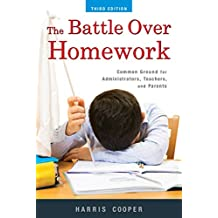 The Battle Over Homework: Common Ground for Administrators, Teachers, and Parents (English Edition)