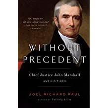 Without Precedent: Chief Justice John Marshall and His Times (English Edition)