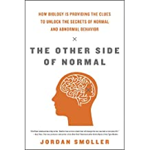 The Other Side of Normal: How Biology Is Providing the Clues to Unlock the Secrets of Normal and Abnormal Behavior (English Edition)