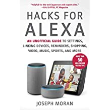 Hacks for Alexa: An Unofficial Guide to Settings, Linking Devices, Reminders, Shopping, Video, Music, Sports, and More (English Edition)