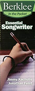 """""""Essential Songwriter: Craft Great Songs & Become a Better Songwriter (Berklee in the Pocket) (English Edition)"""",作者:[Jonathan Feist, Jimmy Kachulis]"""