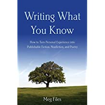 Writing What You Know: How to Turn Personal Experiences into Publishable Fiction, Nonfiction, and Poetry (English Edition)