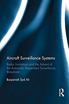 """""""Aircraft Surveillance Systems: Radar Limitations and the Advent of the Automatic Dependent Surveillance Broadcast (English Edition)"""",作者:[Busyairah Syd Ali]"""