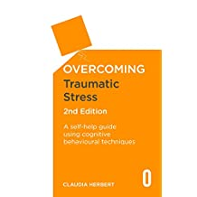 Overcoming Traumatic Stress, 2nd Edition: A Self-Help Guide Using Cognitive Behavioural Techniques (Overcoming Books) (English Edition)