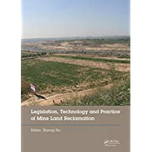 Legislation, Technology and Practice of Mine Land Reclamation: Proceedings of the Beijing International Symposium on Land Reclamation and Ecological Restoration ... China, 16-19 October 2014 (English Edition)