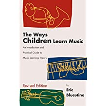 The Ways Children Learn Music: An Introduction and Practical Guide to Music Learning Theory (English Edition)