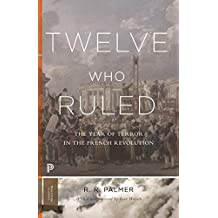 Twelve Who Ruled: The Year of Terror in the French Revolution (Princeton Classics Book 99) (English Edition)