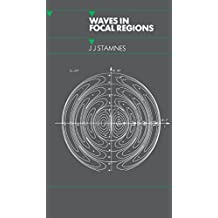 Waves in Focal Regions: Propagation, Diffraction and Focusing of Light, Sound and Water Waves (Series in Optics and Optoelectronics) (English Edition)