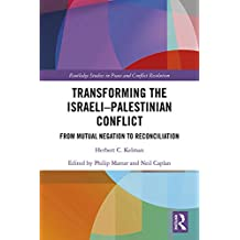 Transforming the Israeli-Palestinian Conflict: From Mutual Negation to Reconciliation (Routledge Studies in Peace and Conflict Resolution) (English Edition)