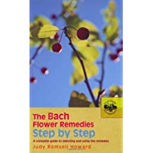 The Bach Flower Remedies Step by Step: A Complete Guide to Selecting and Using the Remedies (English Edition)