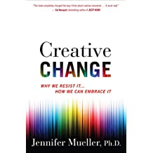 Creative Change: Why We Resist It . . . How We Can Embrace It (English Edition)
