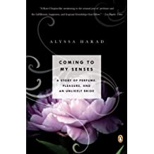 Coming to My Senses: A Story of Perfume, Pleasure, and an Unlikely Bride (English Edition)