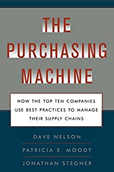 """The Purchasing Machine: How the Top Ten Companies Use Best Practices to Manage Their Supply Chains (English Edition)"",作者:[R. David Nelson, Patricia E. Moody, Jon Stegner]"