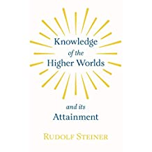 Knowledge of the Higher Worlds and Its Attainment (English Edition)