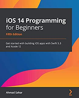 """""""iOS 14 Programming for Beginners: Get started with building iOS apps with Swift 5.3 and Xcode 12, 5th Edition (English Edition)"""",作者:[Ahmad Sahar]"""
