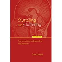 Stuttering and Cluttering (Second Edition): Frameworks for Understanding and Treatment (English Edition)