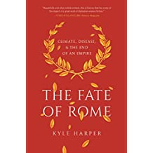 The Fate of Rome: Climate, Disease, and the End of an Empire (The Princeton History of the Ancient World Book 2) (English Edition)