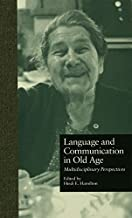 Language and Communication in Old Age: Multidisciplinary Perspectives (Issues in Aging Book 9) (English Edition)