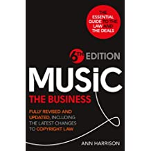 Music: The Business - 6th Edition: Fully revised and updated, including the latest changes to Copyright law (English Edition)