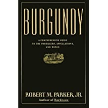 Burgundy: A Comprehensive Guide to the Producers, Appelatio (English Edition)